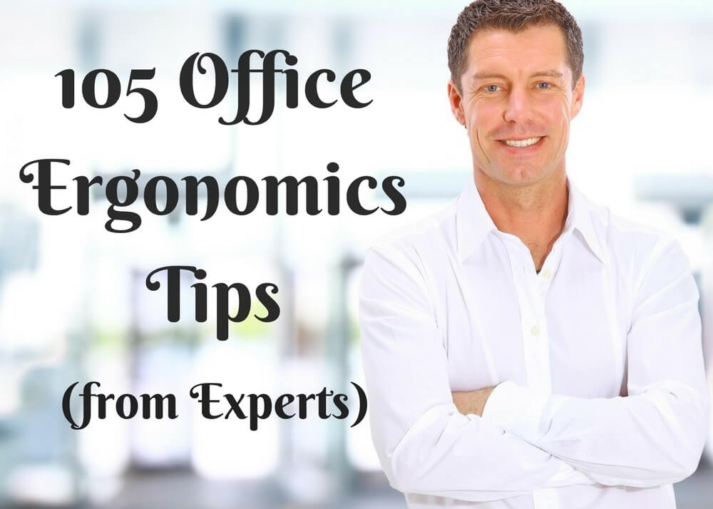 105 Office Ergonomics Tips Directly From the Experts (2017 Update)