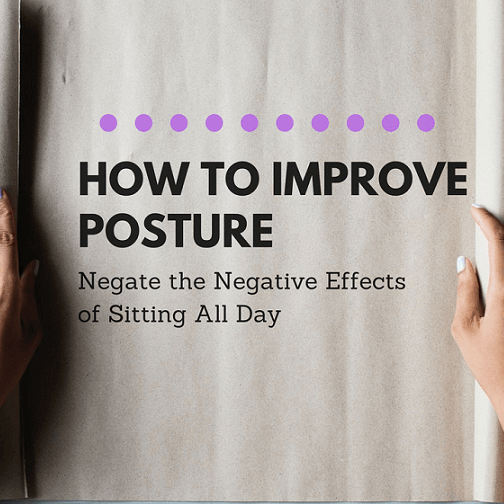 3 Unconventional Steps to Improve Posture & Negative Effects of Sitting