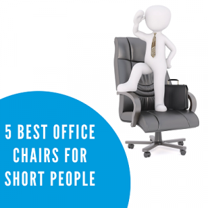 BEST: 5 Top Rated Office Chairs for a Short Person (Spring/Summer 2018)